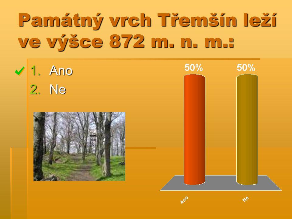 Památný vrch Třemšín leží ve výšce 872 m. n. m.: 1.Ano 2.Ne