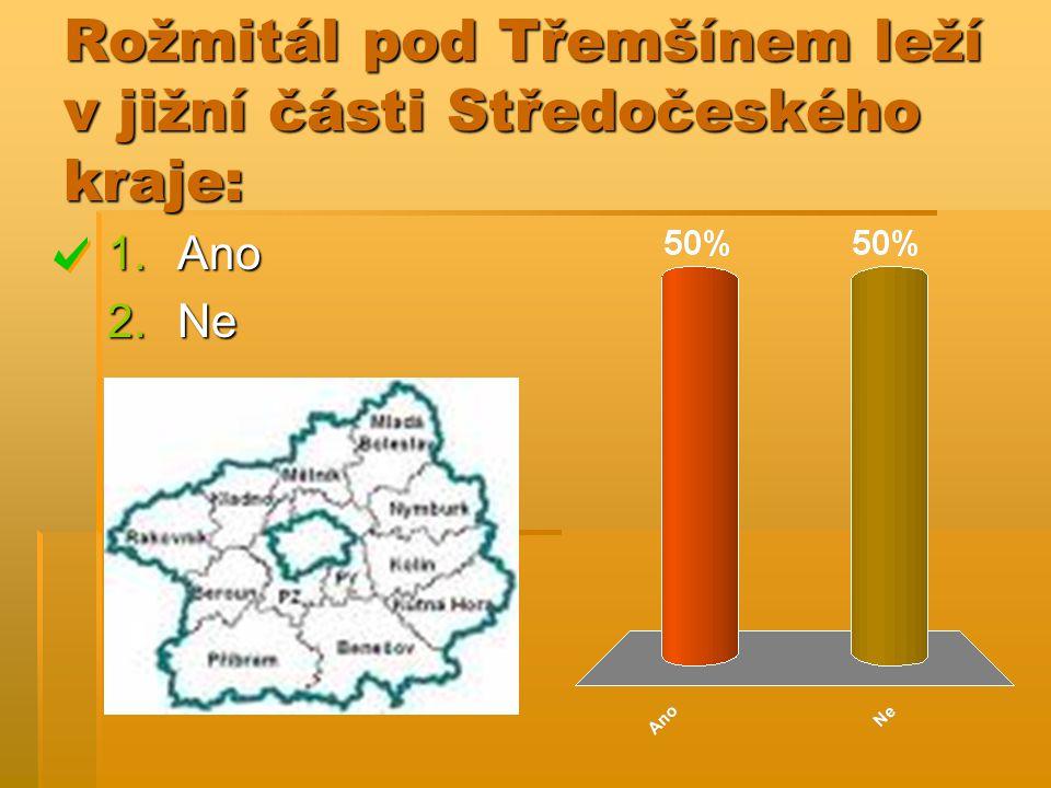 Rožmitál pod Třemšínem leží v jižní části Středočeského kraje: 1.Ano 2.Ne