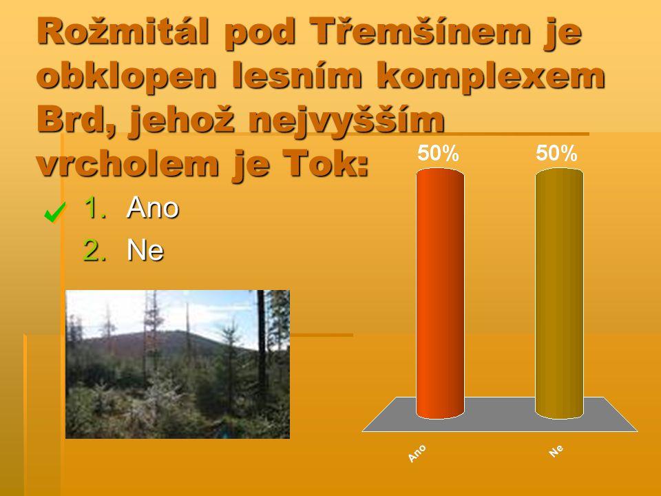Rožmitál pod Třemšínem je obklopen lesním komplexem Brd, jehož nejvyšším vrcholem je Tok: 1.Ano 2.Ne