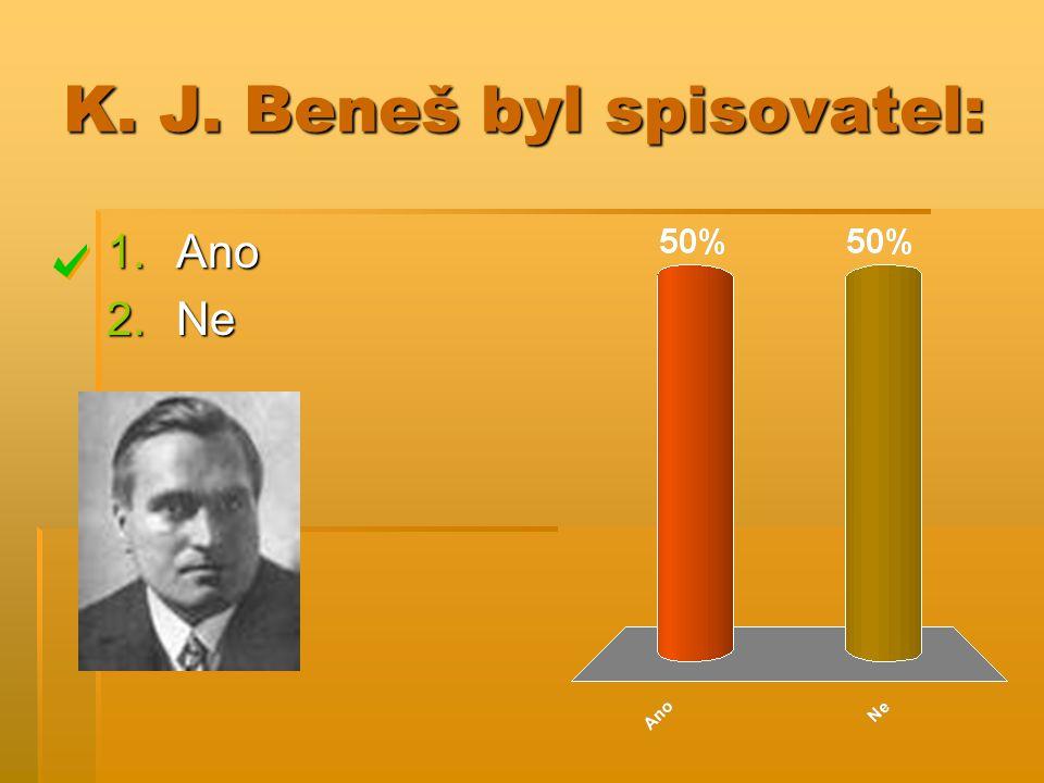 K. J. Beneš byl spisovatel: 1.Ano 2.Ne