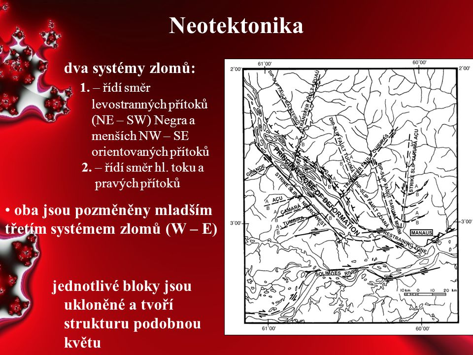 Neotektonika dva systémy zlomů: 1. – řídí směr levostranných přítoků (NE – SW) Negra a menších NW – SE orientovaných přítoků 2. – řídí směr hl. toku a