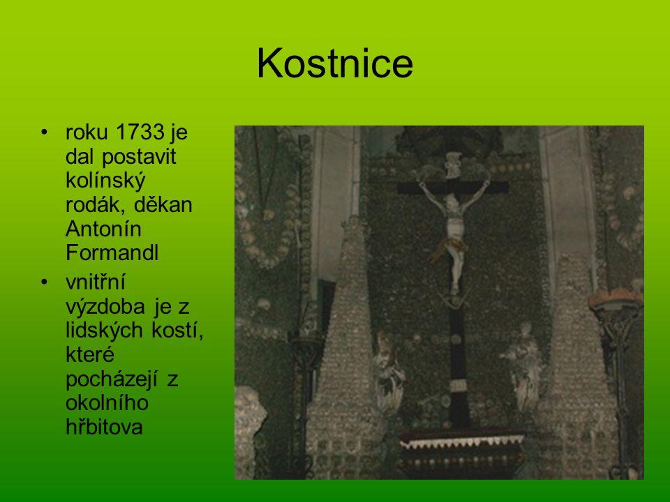 Kostnice roku 1733 je dal postavit kolínský rodák, děkan Antonín Formandl vnitřní výzdoba je z lidských kostí, které pocházejí z okolního hřbitova