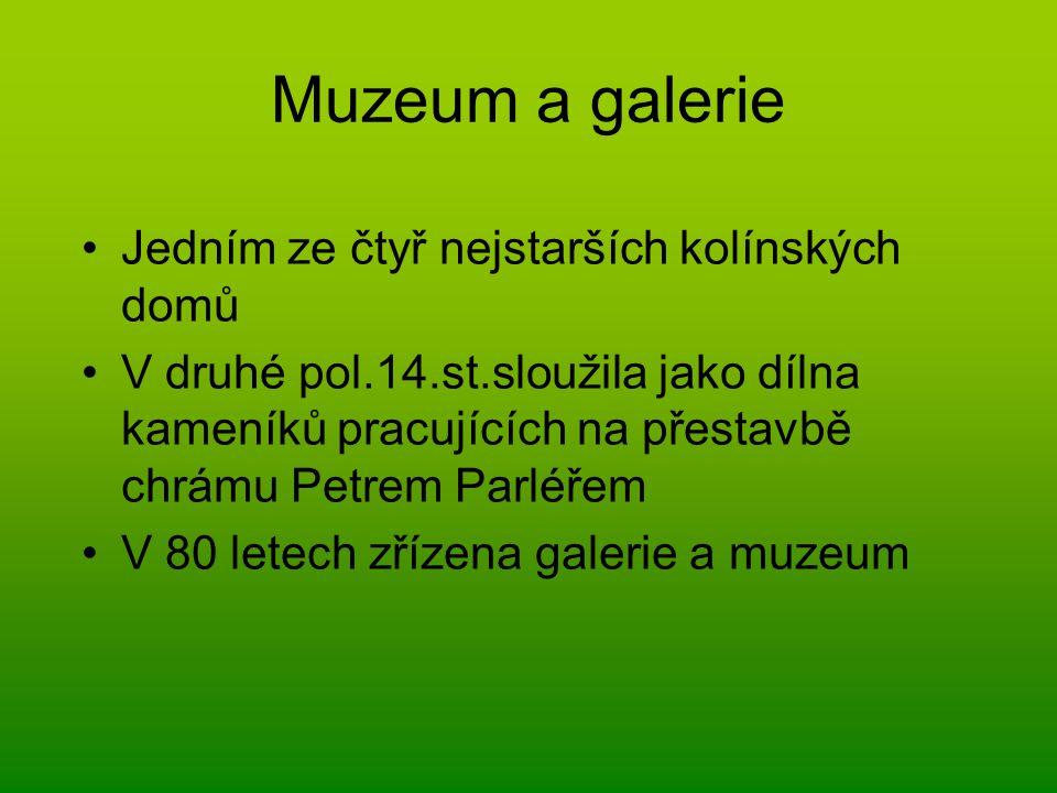 Muzeum a galerie Jedním ze čtyř nejstarších kolínských domů V druhé pol.14.st.sloužila jako dílna kameníků pracujících na přestavbě chrámu Petrem Parl