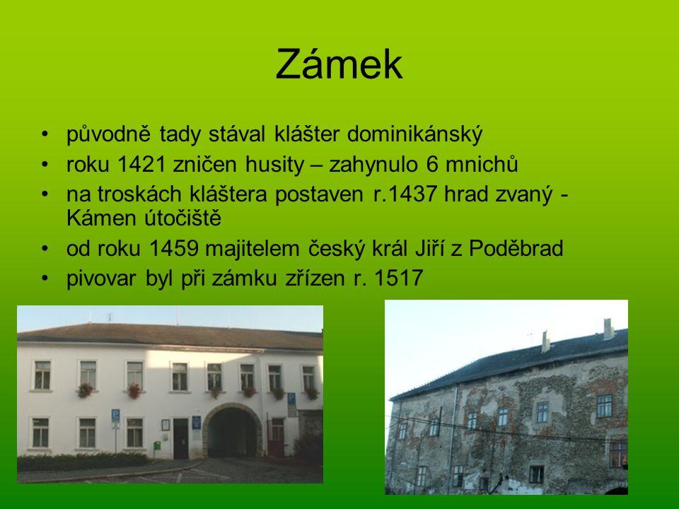 Zámek původně tady stával klášter dominikánský roku 1421 zničen husity – zahynulo 6 mnichů na troskách kláštera postaven r.1437 hrad zvaný - Kámen úto
