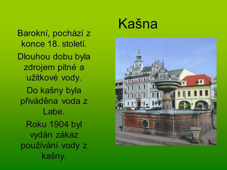 Kašna Barokní, pochází z konce 18. století. Dlouhou dobu byla zdrojem pitné a užitkové vody. Do kašny byla přiváděna voda z Labe. Roku 1904 byl vydán