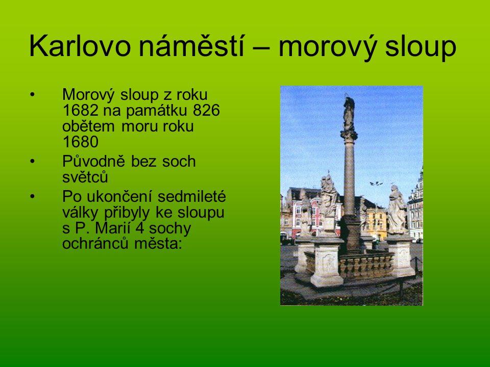 Karlovo náměstí – morový sloup Morový sloup z roku 1682 na památku 826 obětem moru roku 1680 Původně bez soch světců Po ukončení sedmileté války přiby
