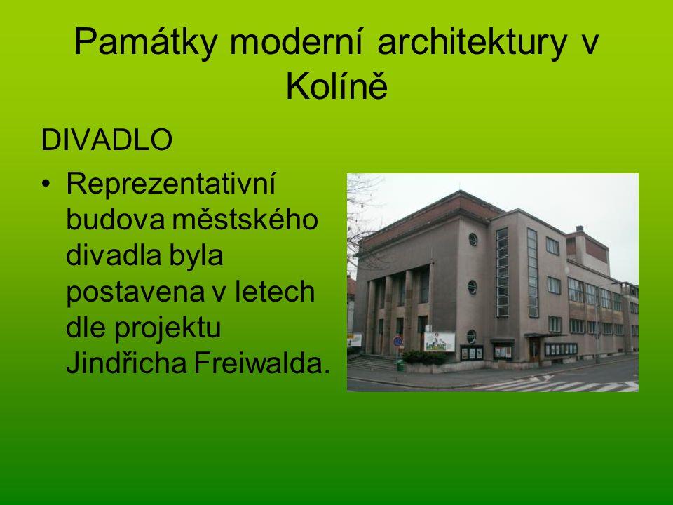 Památky moderní architektury v Kolíně DIVADLO Reprezentativní budova městského divadla byla postavena v letech dle projektu Jindřicha Freiwalda.
