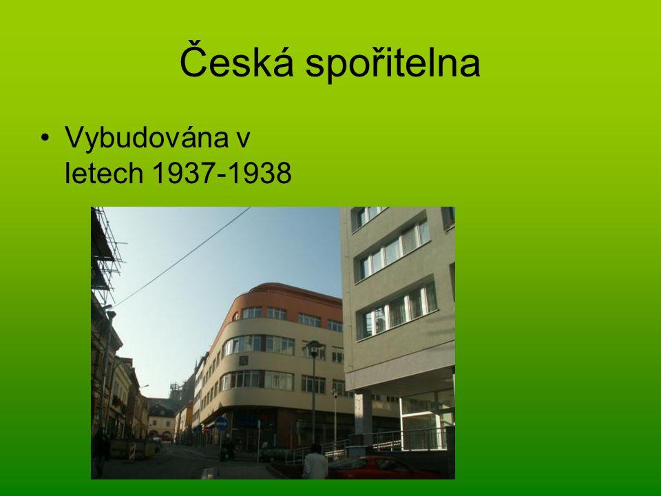Česká spořitelna Vybudována v letech 1937-1938