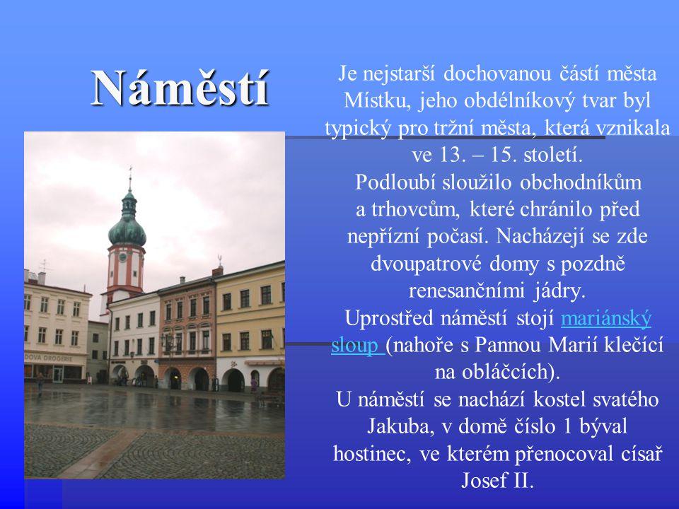 Náměstí Je nejstarší dochovanou částí města Místku, jeho obdélníkový tvar byl typický pro tržní města, která vznikala ve 13. – 15. století. Podloubí s