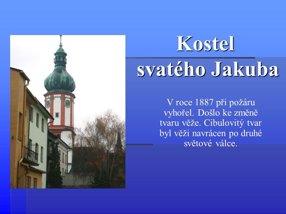 Kostel svatého Jakuba V roce 1887 při požáru vyhořel. Došlo ke změně tvaru věže. Cibulovitý tvar byl věži navrácen po druhé světové válce.
