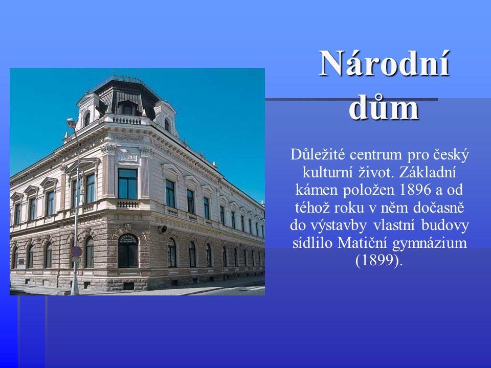 Národní dům Důležité centrum pro český kulturní život. Základní kámen položen 1896 a od téhož roku v něm dočasně do výstavby vlastní budovy sídlilo Ma