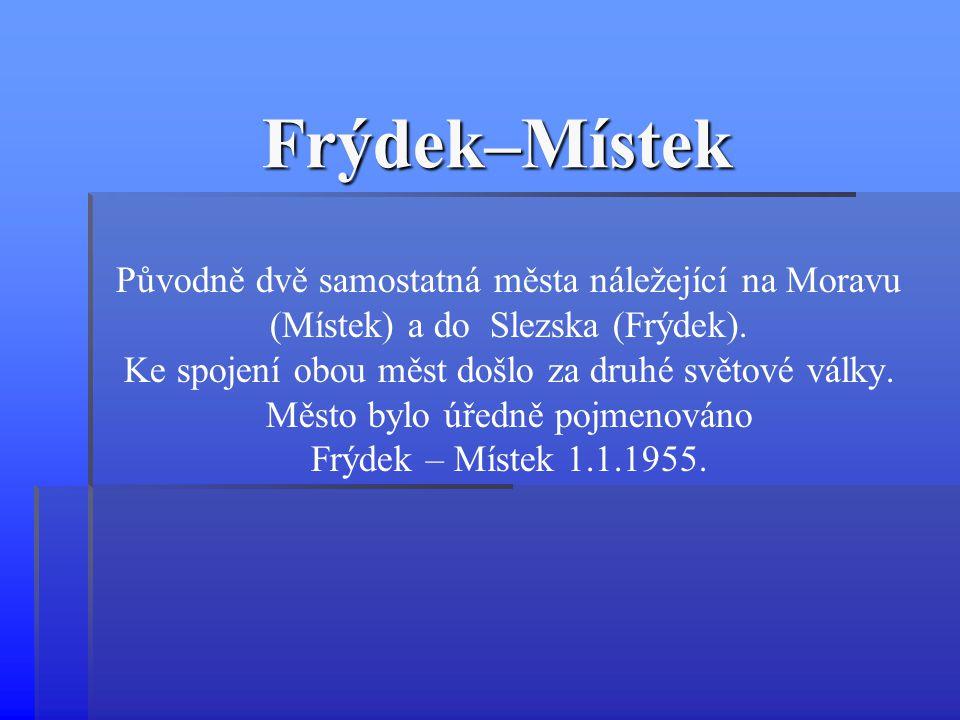 Frýdek–Místek Původně dvě samostatná města náležející na Moravu (Místek) a do Slezska (Frýdek). Ke spojení obou měst došlo za druhé světové války. Měs