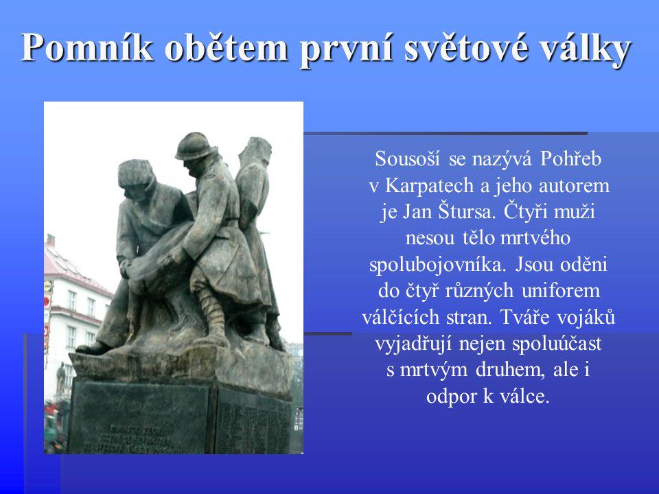 Pomník obětem první světové války Sousoší se nazývá Pohřeb v Karpatech a jeho autorem je Jan Štursa. Čtyři muži nesou tělo mrtvého spolubojovníka. Jso