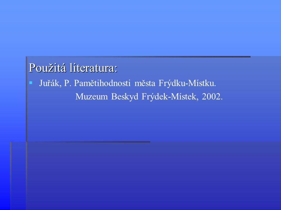 Použitá literatura:   Juřák, P. Pamětihodnosti města Frýdku-Místku. Muzeum Beskyd Frýdek-Místek, 2002.