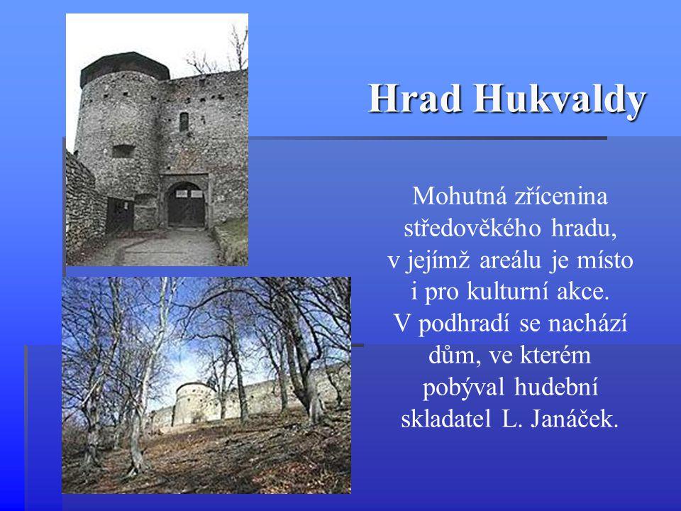 Hrad Hukvaldy Mohutná zřícenina středověkého hradu, v jejímž areálu je místo i pro kulturní akce. V podhradí se nachází dům, ve kterém pobýval hudební