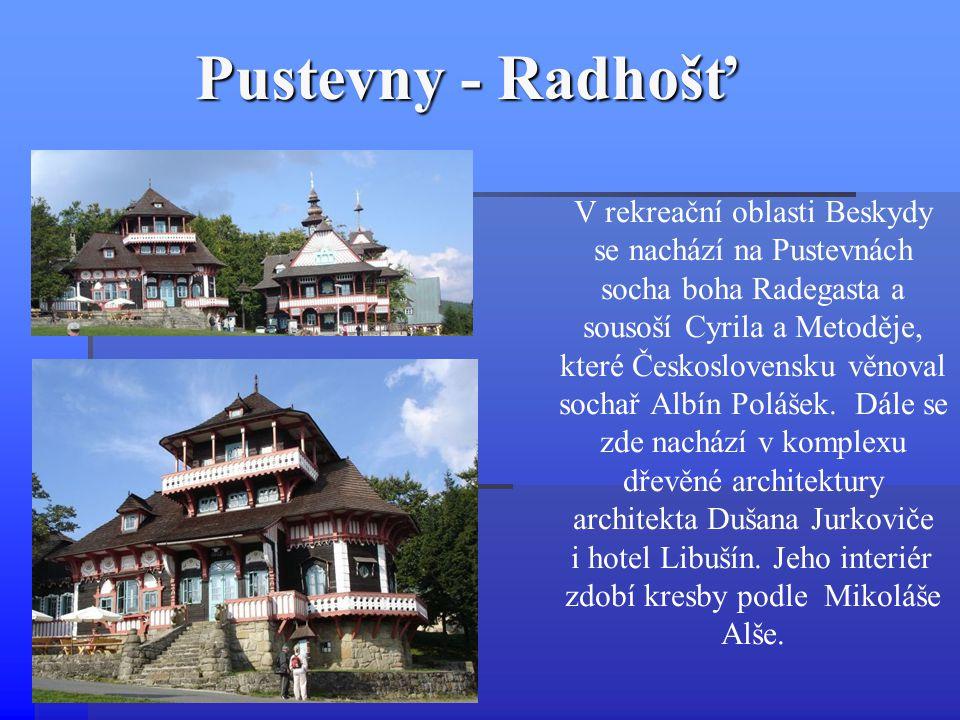 Pustevny - Radhošť V rekreační oblasti Beskydy se nachází na Pustevnách socha boha Radegasta a sousoší Cyrila a Metoděje, které Československu věnoval