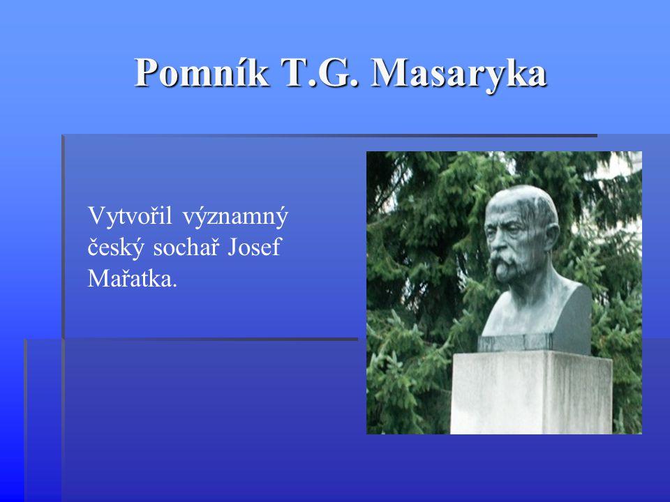 Pomník T.G. Masaryka Vytvořil významný český sochař Josef Mařatka.
