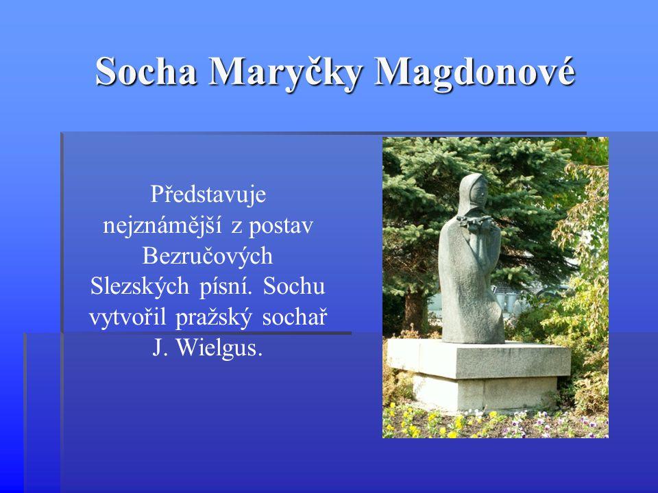 Socha Maryčky Magdonové Představuje nejznámější z postav Bezručových Slezských písní. Sochu vytvořil pražský sochař J. Wielgus.
