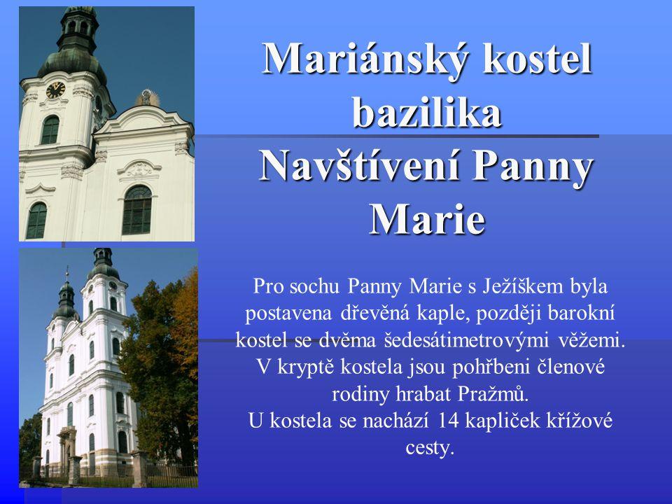 Mariánský kostel bazilika Navštívení Panny Marie Pro sochu Panny Marie s Ježíškem byla postavena dřevěná kaple, později barokní kostel se dvěma šedesá