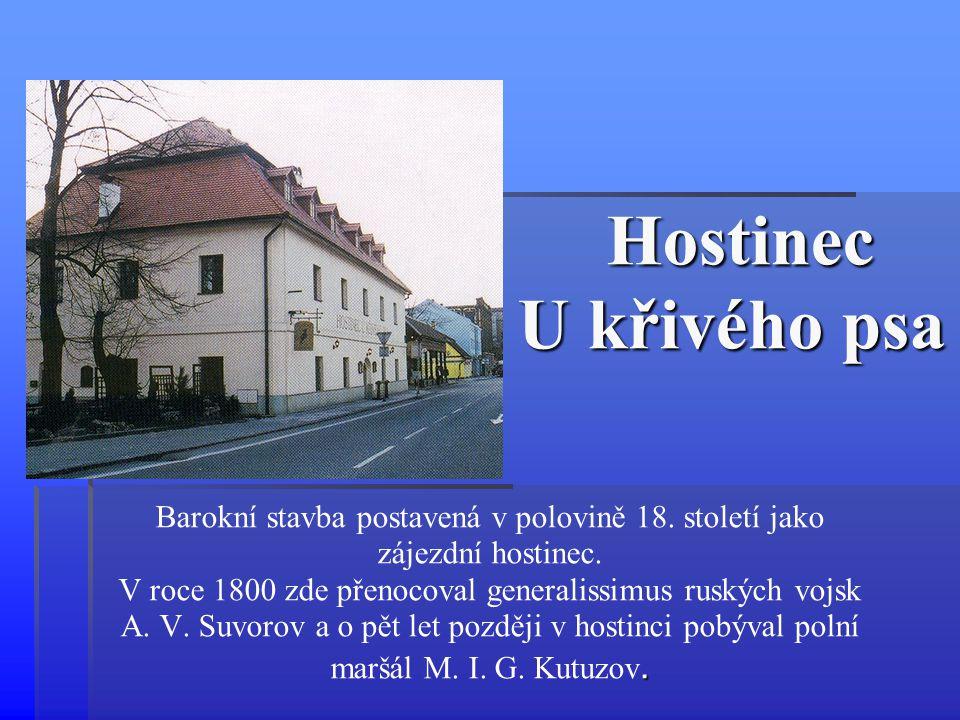 Hostinec U křivého psa Hostinec U křivého psa Barokní stavba postavená v polovině 18. století jako zájezdní hostinec. V roce 1800 zde přenocoval gener