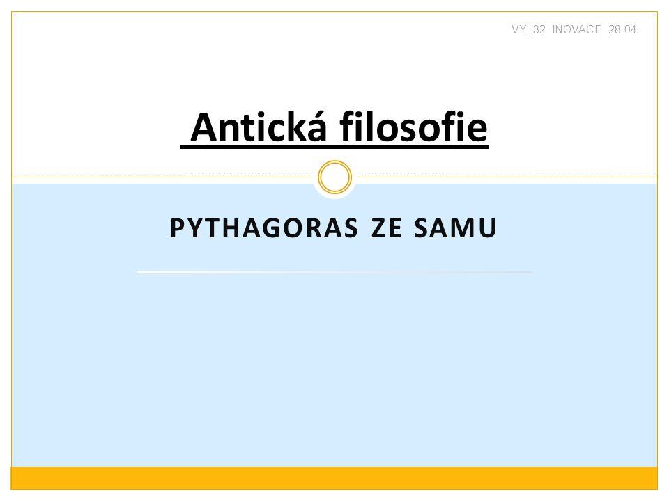 PYTHAGORAS ZE SAMU Antická filosofie VY_32_INOVACE_28-04