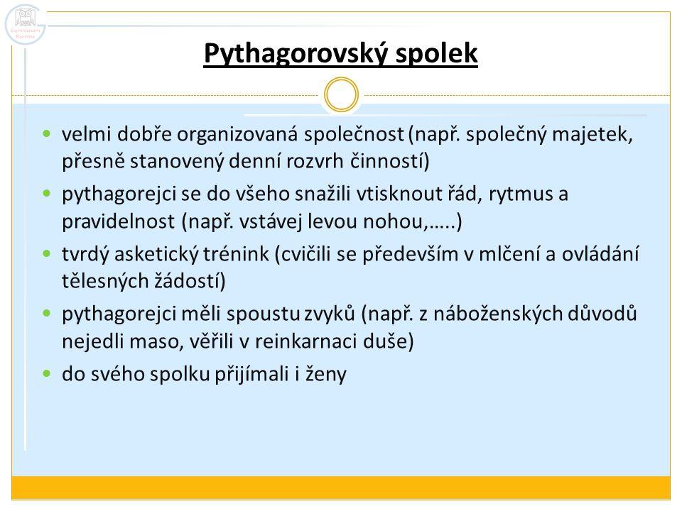 Pythagorovský spolek velmi dobře organizovaná společnost (např. společný majetek, přesně stanovený denní rozvrh činností) pythagorejci se do všeho sna