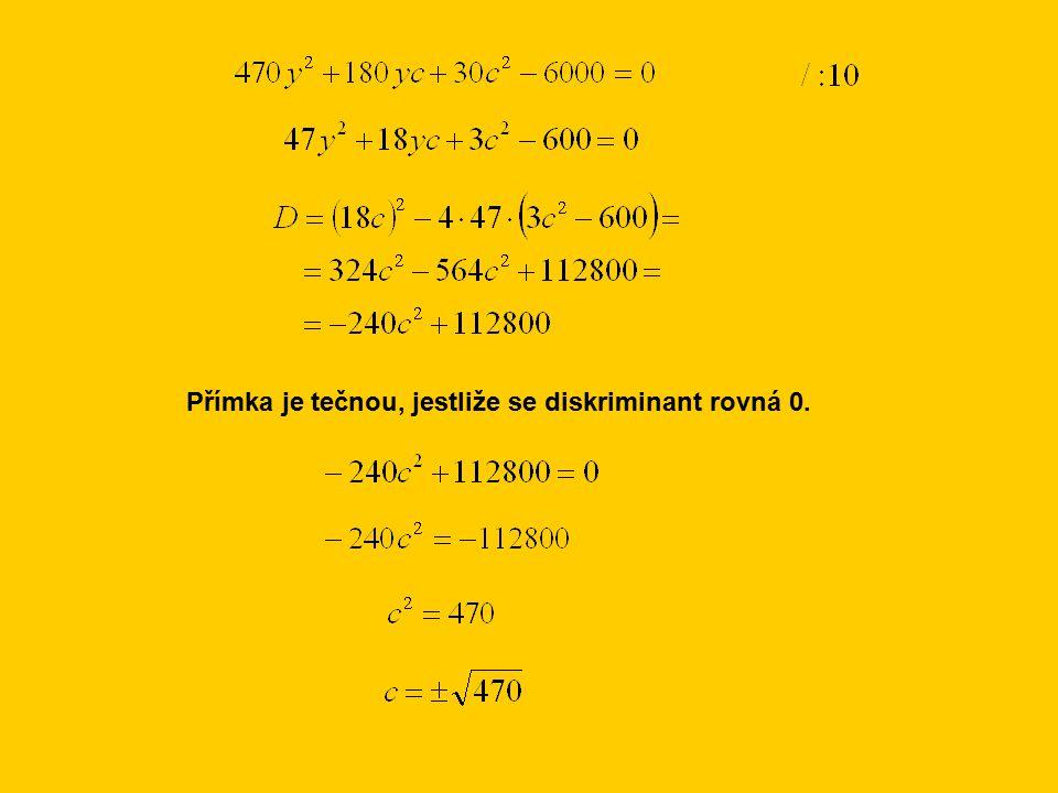 Přímka je tečnou, jestliže se diskriminant rovná 0.