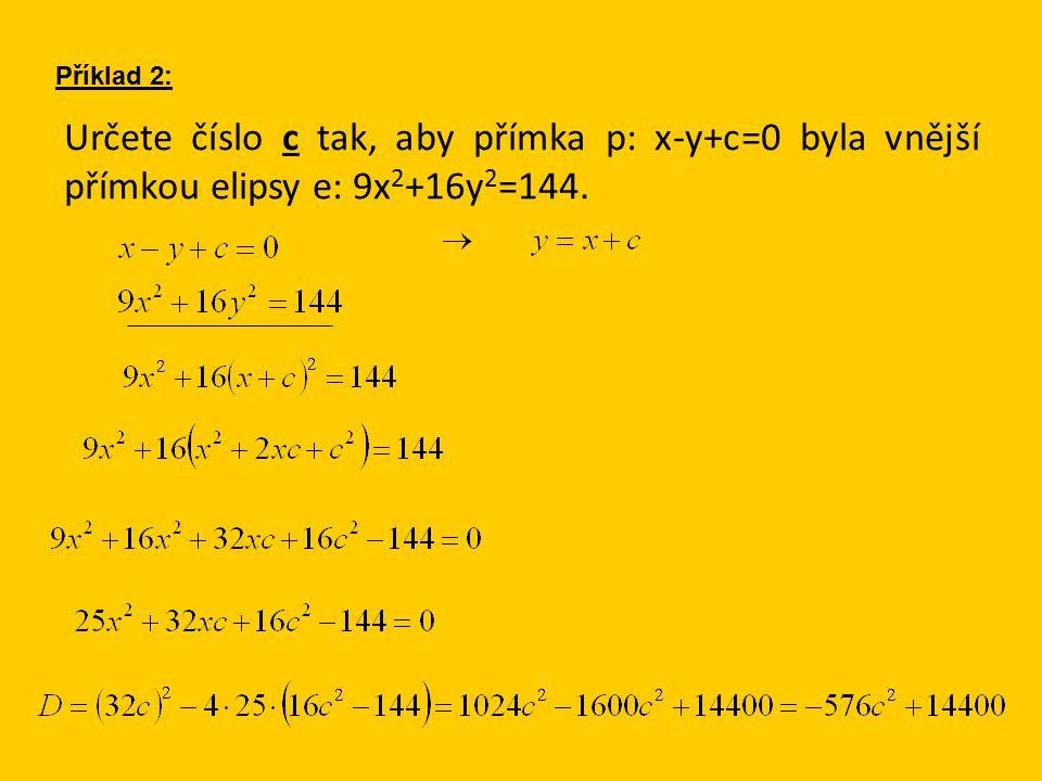 Určete číslo c tak, aby přímka p: x-y+c=0 byla vnější přímkou elipsy e: 9x 2 +16y 2 =144. Příklad 2: