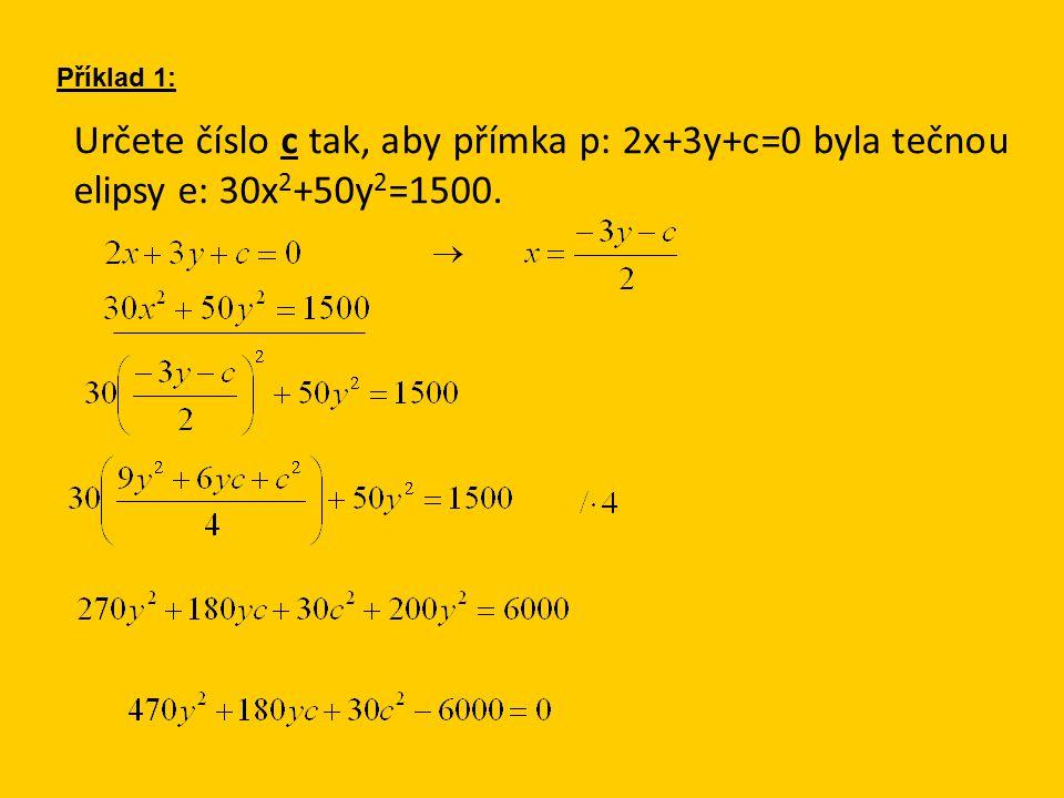Určete číslo c tak, aby přímka p: 2x+3y+c=0 byla tečnou elipsy e: 30x 2 +50y 2 =1500. Příklad 1: