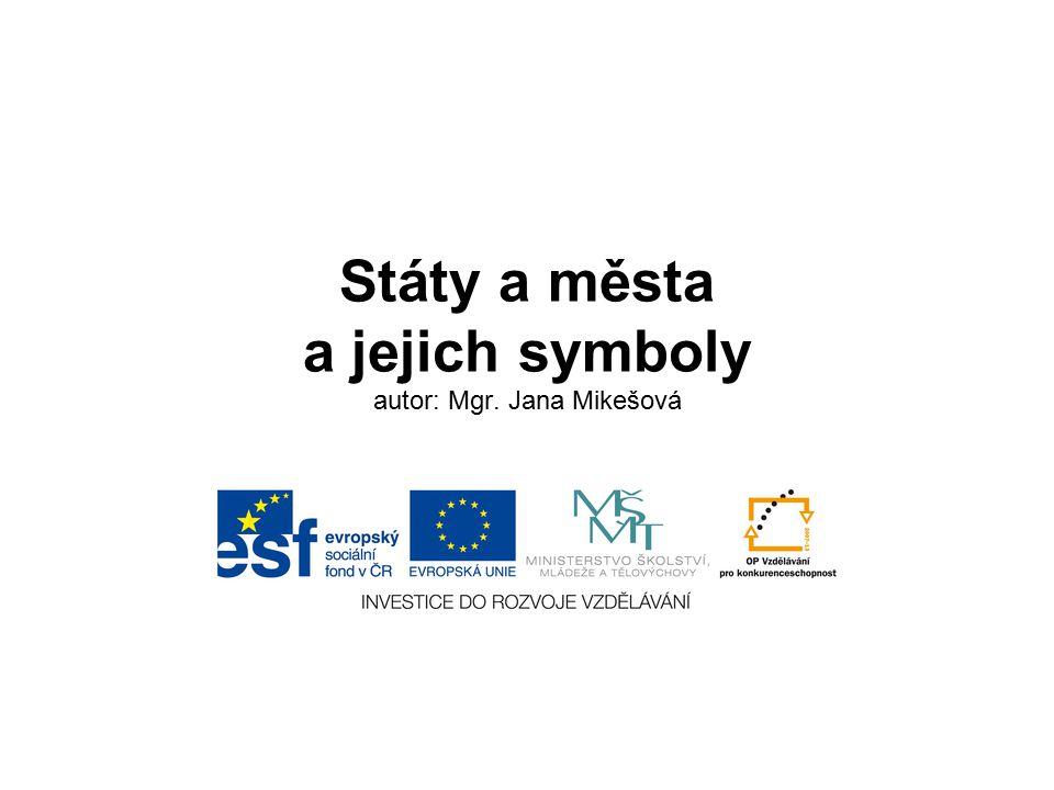 Státy a města a jejich symboly autor: Mgr. Jana Mikešová