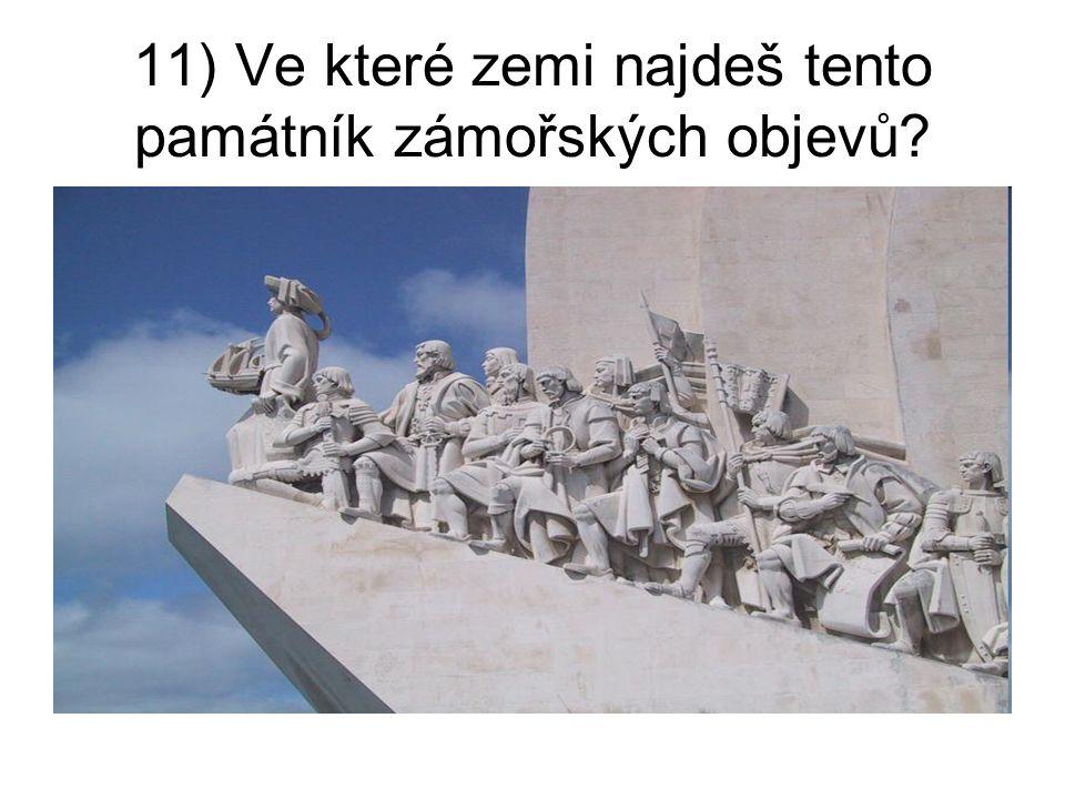 11) Ve které zemi najdeš tento památník zámořských objevů?