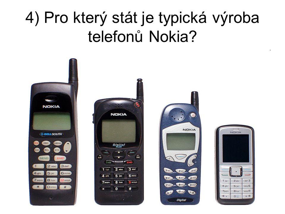 4) Pro který stát je typická výroba telefonů Nokia?