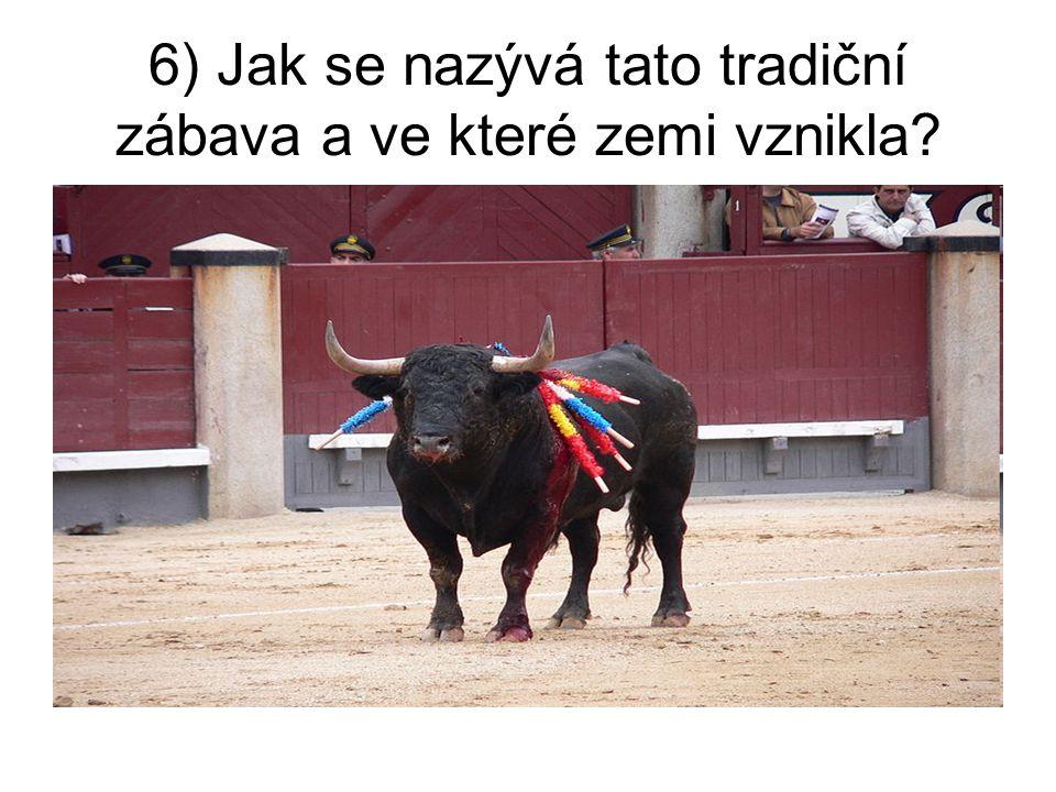6) Jak se nazývá tato tradiční zábava a ve které zemi vznikla?