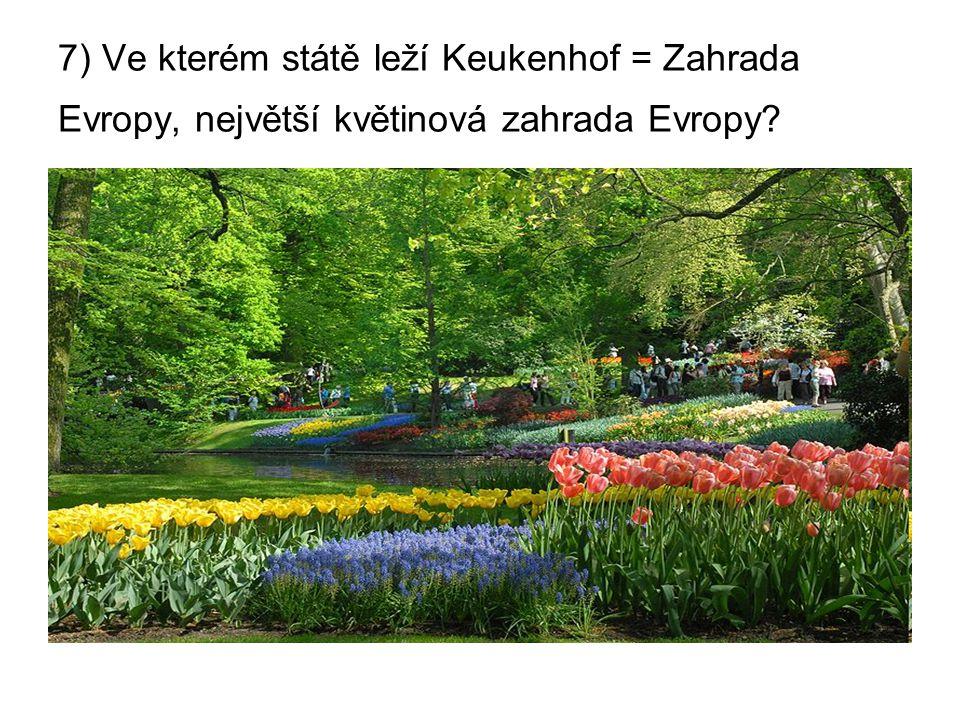 7) Ve kterém státě leží Keukenhof = Zahrada Evropy, největší květinová zahrada Evropy?