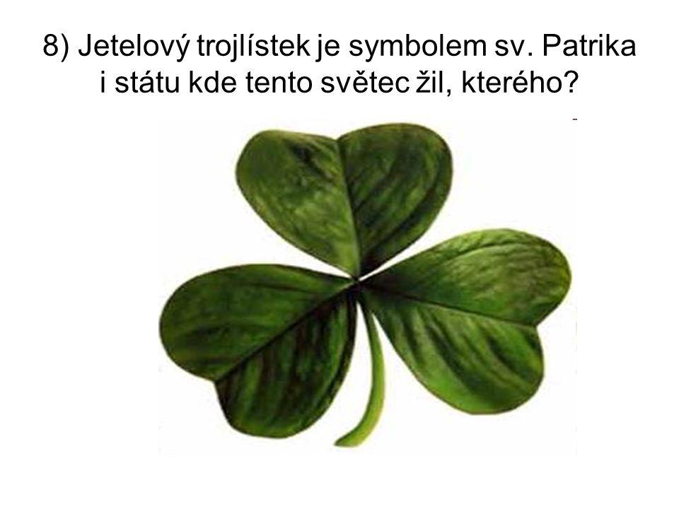 8) Jetelový trojlístek je symbolem sv. Patrika i státu kde tento světec žil, kterého?