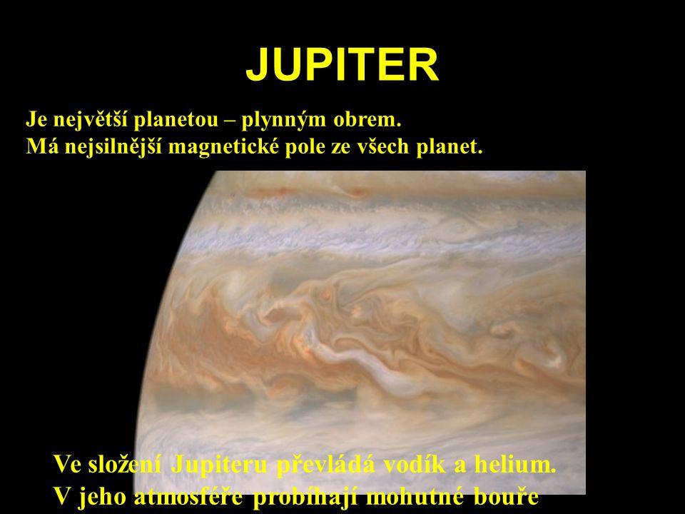 JUPITER Ve složení Jupiteru převládá vodík a helium. V jeho atmosféře probíhají mohutné bouře Je největší planetou – plynným obrem. Má nejsilnější mag