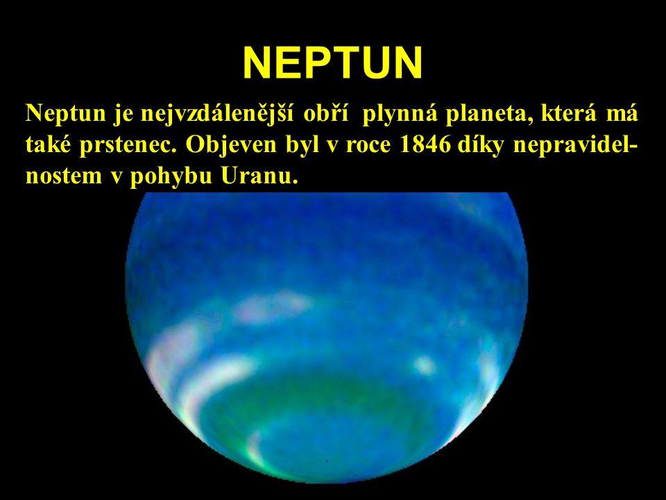 NEPTUN Neptun je nejvzdálenější obří plynná planeta, která má také prstenec. Objeven byl v roce 1846 díky nepravidel- nostem v pohybu Uranu.