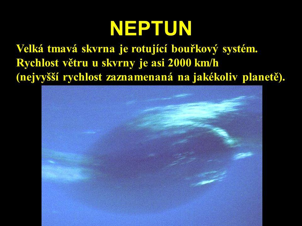 NEPTUN Velká tmavá skvrna je rotující bouřkový systém. Rychlost větru u skvrny je asi 2000 km/h (nejvyšší rychlost zaznamenaná na jakékoliv planetě).