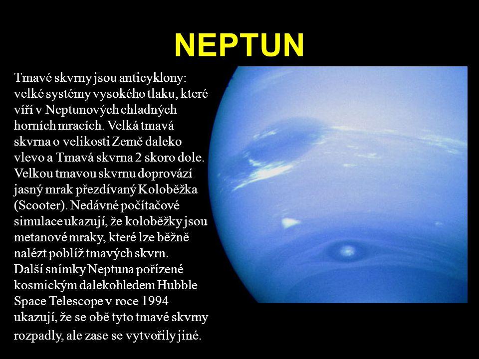 NEPTUN Tmavé skvrny jsou anticyklony: velké systémy vysokého tlaku, které víří v Neptunových chladných horních mracích. Velká tmavá skvrna o velikosti