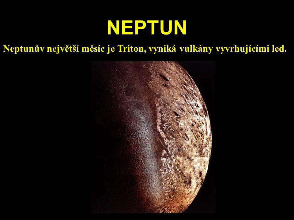 NEPTUN Neptunův největší měsíc je Triton, vyniká vulkány vyvrhujícími led.