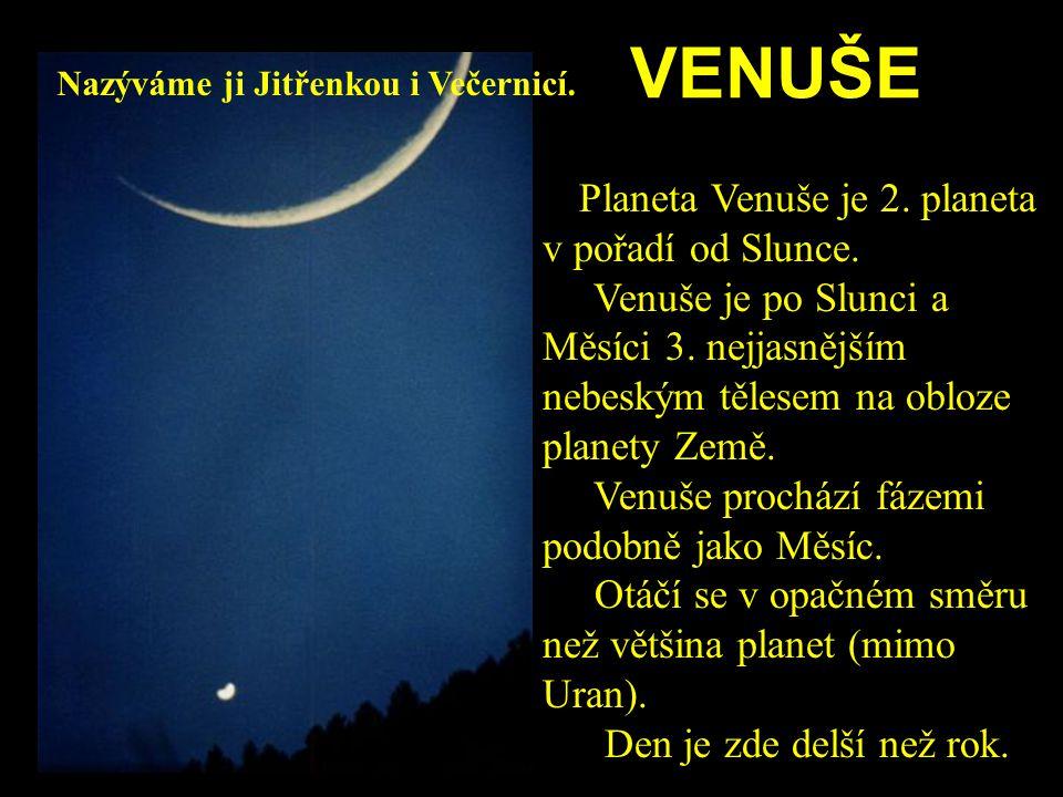 VENUŠE Planeta Venuše je 2. planeta v pořadí od Slunce. Venuše je po Slunci a Měsíci 3. nejjasnějším nebeským tělesem na obloze planety Země. Venuše p
