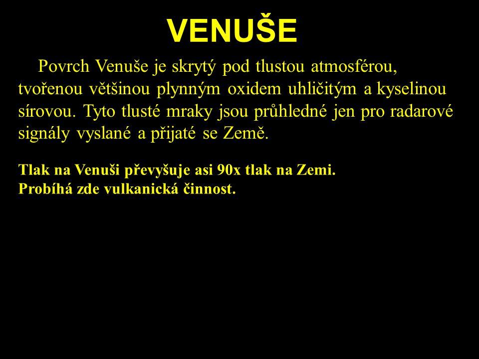 VENUŠE Povrch Venuše je skrytý pod tlustou atmosférou, tvořenou většinou plynným oxidem uhličitým a kyselinou sírovou. Tyto tlusté mraky jsou průhledn
