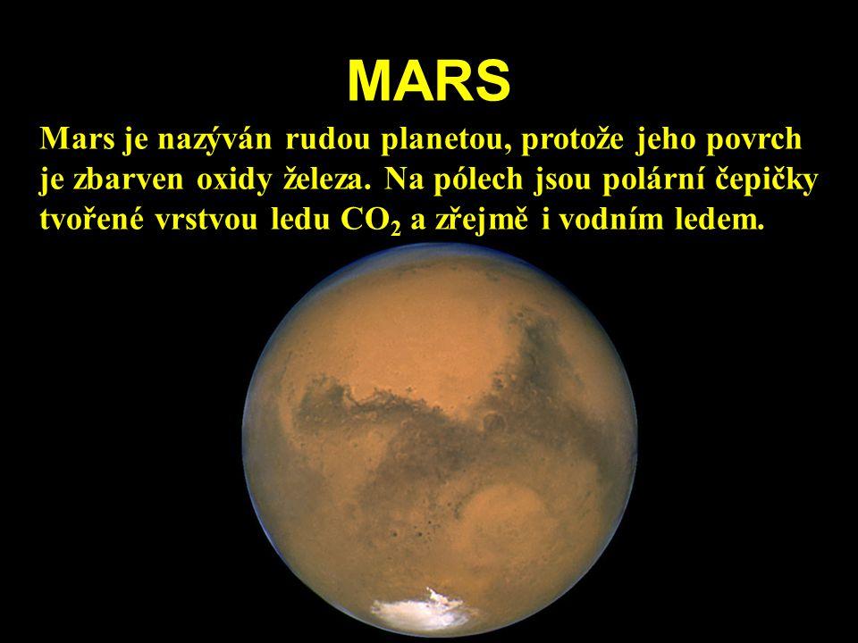MARS Mars je nazýván rudou planetou, protože jeho povrch je zbarven oxidy železa. Na pólech jsou polární čepičky tvořené vrstvou ledu CO 2 a zřejmě i