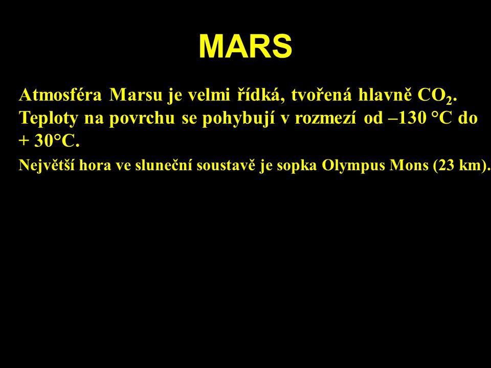 MARS Atmosféra Marsu je velmi řídká, tvořená hlavně CO 2. Teploty na povrchu se pohybují v rozmezí od –130 °C do + 30°C. Největší hora ve sluneční sou