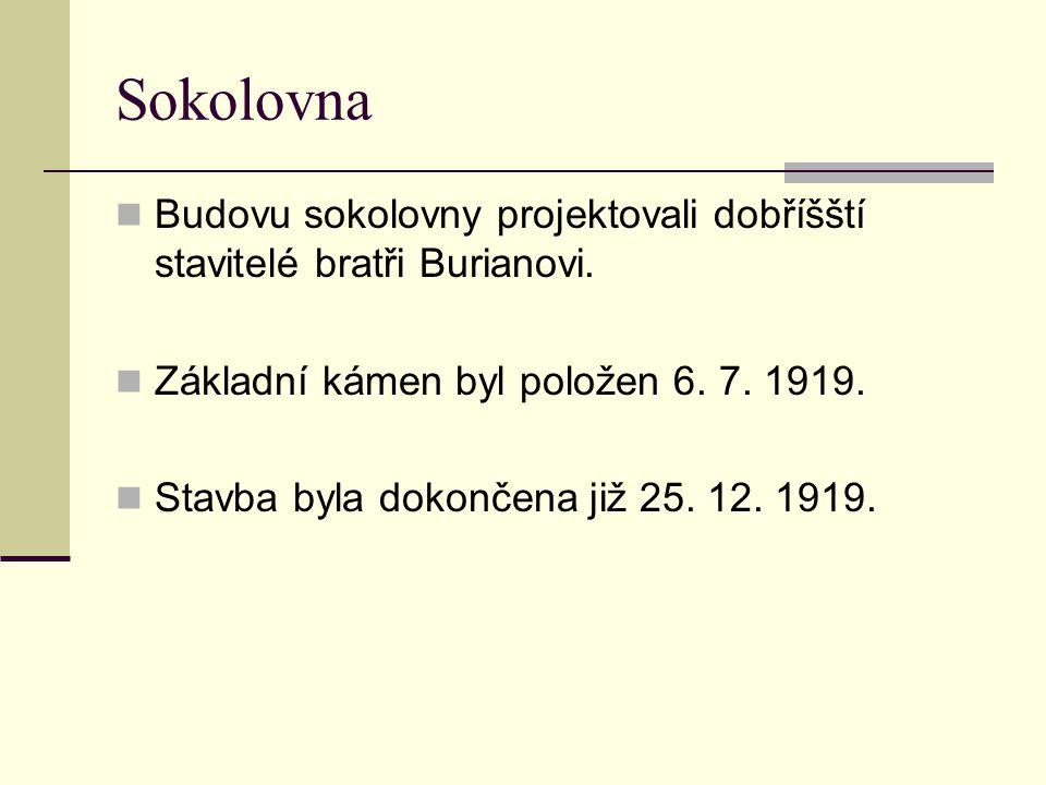 Sokolovna Budovu sokolovny projektovali dobříšští stavitelé bratři Burianovi. Základní kámen byl položen 6. 7. 1919. Stavba byla dokončena již 25. 12.