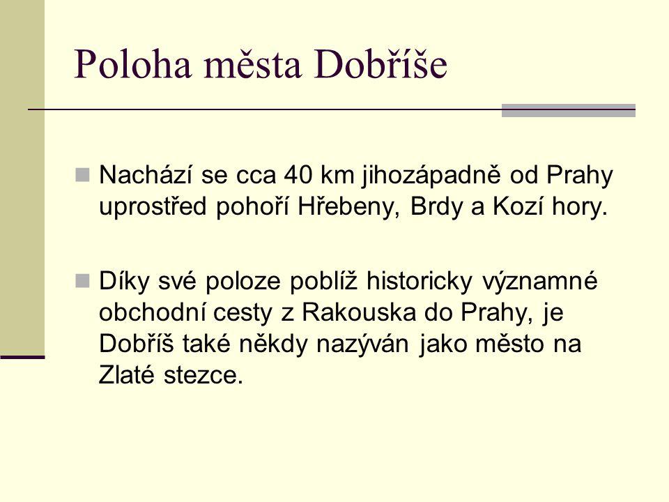 Poloha města Dobříše Nachází se cca 40 km jihozápadně od Prahy uprostřed pohoří Hřebeny, Brdy a Kozí hory. Díky své poloze poblíž historicky významné