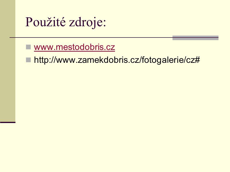 Použité zdroje: www.mestodobris.cz http://www.zamekdobris.cz/fotogalerie/cz#