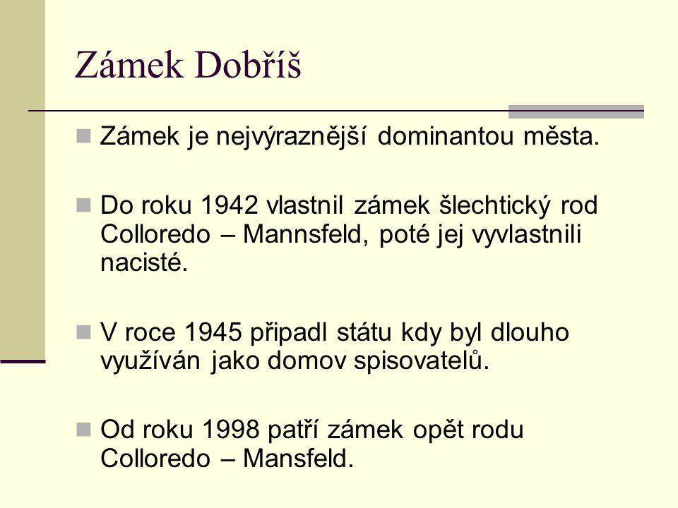 Zámek Dobříš Zámek je nejvýraznější dominantou města. Do roku 1942 vlastnil zámek šlechtický rod Colloredo – Mannsfeld, poté jej vyvlastnili nacisté.