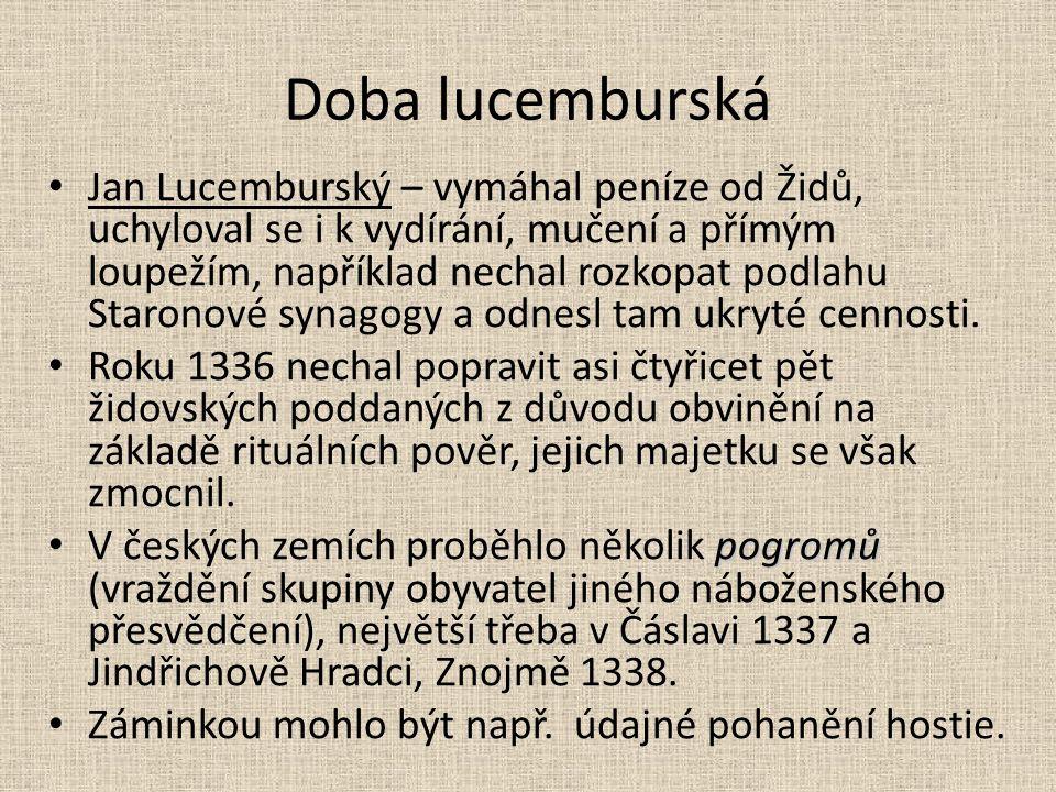 Doba lucemburská Jan Lucemburský – vymáhal peníze od Židů, uchyloval se i k vydírání, mučení a přímým loupežím, například nechal rozkopat podlahu Star