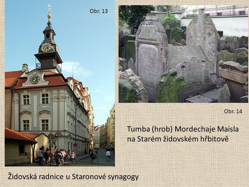 Židovská radnice u Staronové synagogy Tumba (hrob) Mordechaje Maisla na Starém židovském hřbitově Obr. 13 Obr. 14